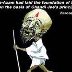 Qaid-e-Azam had laid the foundation of Pakistan on the basis of Ghandi Jee's principles- Farooq Satar