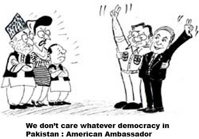 we don't care whatever democracy in Pakistan American Ambassador
